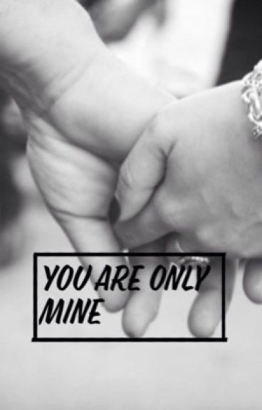 You are only mine