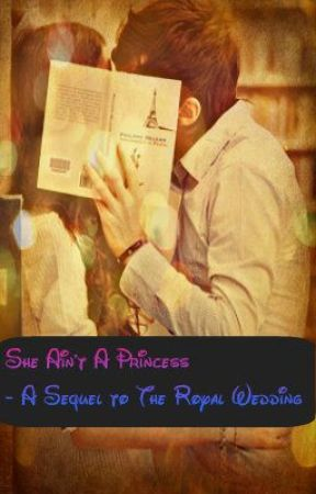 She Ain't A Princess -- A Sequel to A Royal Wedding by princessshree