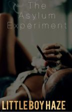 The Asylum Experiment by MadameHaze