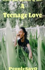 A Teenage Love (BoyxBoy)  by PeopleSayQ