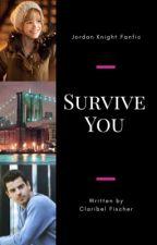 Survive You (Jordan Knight/ NKOTB-Fan fic) ✔ by ClaryKnight23