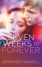 Seven Weeks to Forever (A Love Story) ✓ by JenniferFarwell