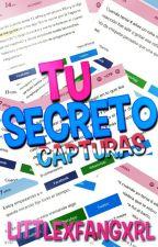 Tu Secreto //Capturas// by littlexfangxrl