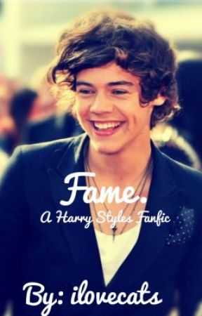 Fame. (A Harry Styles fanfic) by Il0vecats