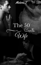 The 50 Cents Wife by thatawkwardwoman