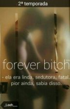Forever Bitch 2ª temporada by _Leeh___