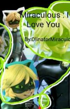 Miraculous : I Love You  by OlinatorMiraculous