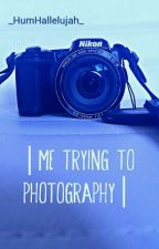 ● Me Trying To Photography ● by _HumHallelujah_