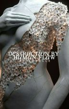 Destruction By Human Flaw  by bisexulola