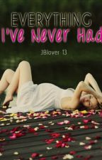 Everything I've Never Had (COMPLETE) by nikkitaylor97