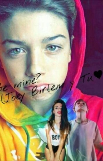 •Be Mine?•(Joey Birlem y Tu❤)