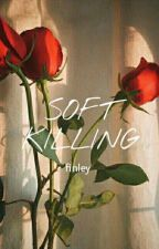 SOFT KILLING. [#Wattys2016] by starboyseok