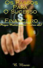 Os Passos Para O Sucesso Financeiro by BrunoMouraa
