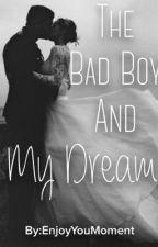 Bad Boy And My Dream (Sequel of BBWOF) by Enjoyyourmoment