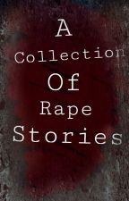 A Collection of Rape Stories  by GothamsCat