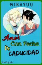 Amor Con Fecha de Caducidad [MikaYuu] by PriincessYuu
