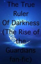 The true ruler of darkness (The Rise of the Guardians fanfic) by _-Nightingale-_