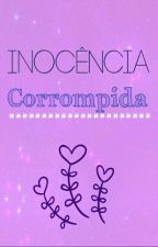 Inocência Corrompida (Completo) by VitoriaAndrade0