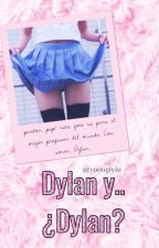 Dylan y... ¿Dylan? by xKellyMx