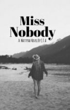Miss Nobody -Updated Monthly- by Just_That_Alien