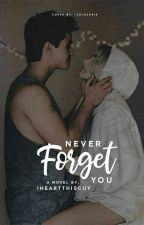 NEVER FORGET YOU by IHeartThisGuy