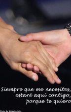 Siempre que me necesites, estaré aquí contigo, porque te quiero by Kurara_whisper