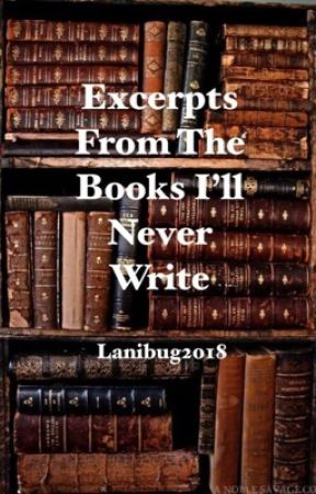 Excerpts From The Books I'll Never Write by lanibug2018