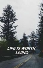 Life Is Worth Living by SweetieLemonPie