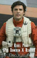 The Rebel Pilot: Short Story [Poe Dameron X Reader] by _Alien_Starlight_