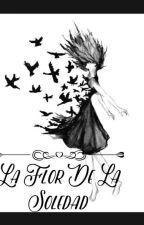 La Flor De La Soledad by anamariaAMGM