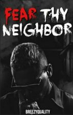 Fear Thy Neighbor ( A Chris Brown Story ) by BreezyQuality