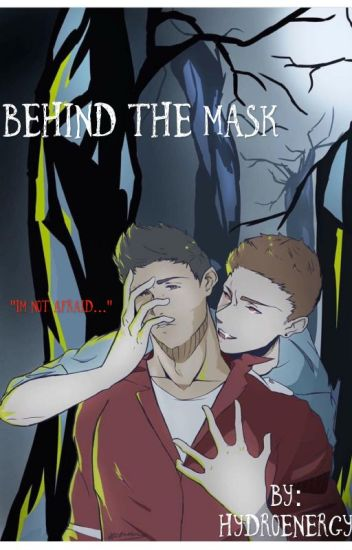 Behind The Mask (H2OVanoss) °Completed°