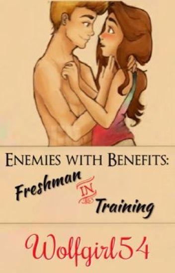 Enemies with Benefits: Freshman in Training