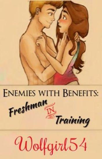 Enemies with Benefits: Freshman in Training