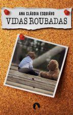 Vidas Roubadas by AnaCludiaEsquivo