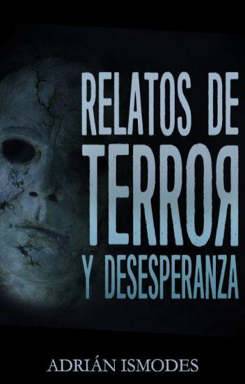 Relatos de terror y desesperanza