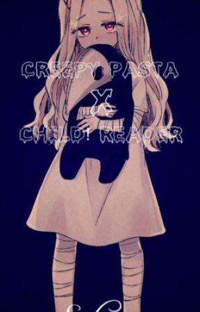 CreepyPasta X Child Reader by Swloxie