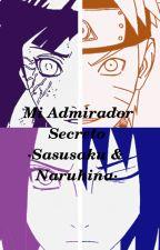 Mi Admirador Secreto ·Sasusaku y Naruhina· by Loves_sasusau