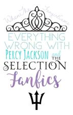 Everything Wrong With Percy Jackson and The Selection Fanfics by WhenTheFangirlCame