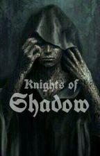Knights Of Shadow [#Wattys2016] by Mandee916