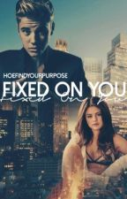 Fixed On You [Jelena]✔ by HoeFindYourPurpose