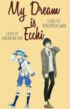 MY DREAM IS ECHI by NurEdMelAsWan