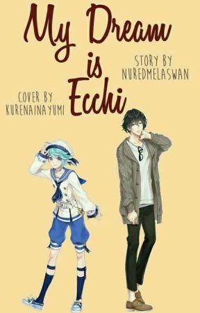 MY DREAM IS ECHI by NurEdMelAsWan