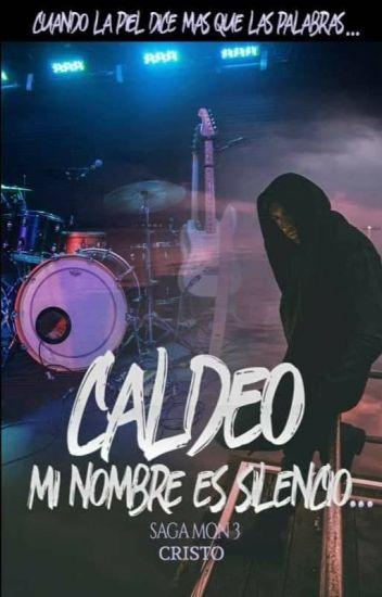 CALDEO  Mi nombre es silencio Parte #3 de la Saga Mon.