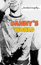 Danny's World (Blog) by _AnotherCrazyBoy_