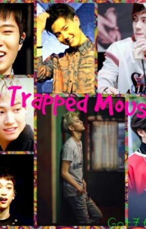 The Trapped Mouse (Got7 Fanfic) - Part of my mind - Wattpad