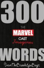300 Words: The Marvel Cast Imagines by SaveTheBrooklynBoys