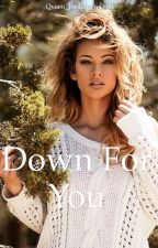 Down For You (BOOK ONE) by Qveen_Jordan