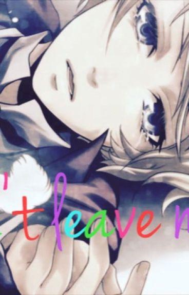 Don't leave me... Yandere! Alois x reader