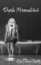 Dupla Personalidade(PARADA) by Psycho_Kawaii